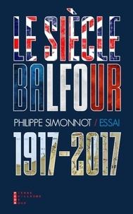 Philippe Simonnot - Le siècle Balfour (1917-2017).