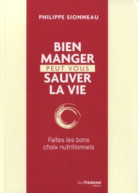 Philippe Sionneau - Bien manger peut vous sauver la vie - Faites les bon choix nutritionnels.
