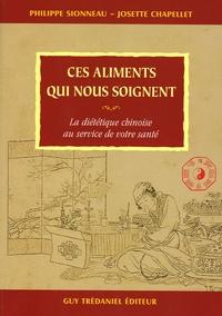 Philippe Sionneau et  Chapelet - Ces aliments qui nous soignent - La diététique chinoise au service de votre santé.