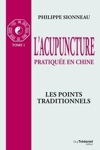 Philippe Sionneau - L'acupuncture pratiqué en chine - T1.