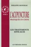 Philippe Sionneau - L'acupuncture pratiquée en Chine - Tome 2, Les Traitements efficaces.