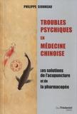 Philippe Sionneau - Troubles psychiques en médecine chinoise - Les solutions de l'acupuncture et de la pharmacopée.