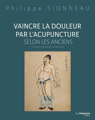 Vaincre la douleur par l'acupuncture selon les anciens - Format ePub - 9782813217233 - 36,99 €