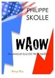 Philippe Skolle - Waow ! - Ta langue elle est trop nikée !.