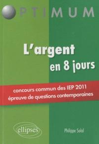 Philippe Solal - L'argent en 8 jours - Concours commun des IEP 2011 (épreuve de questions contemporaines).