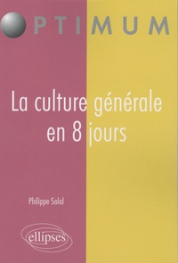 Philippe Solal - La culture générale en 8 jours.