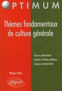 Philippe Solal - Thèmes fondamentaux de culture générale.