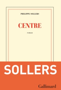 Centre - Philippe Sollers - Format PDF - 9782072745232 - 8,99 €