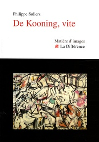 Philippe Sollers - De Kooning, vite.