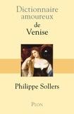 Philippe Sollers - Dictionnaire amoureux de Venise.