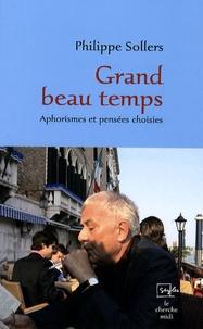 Philippe Sollers - Grand beau temps - Aphorismes et pensées choisies.