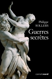 Philippe Sollers - Guerres secrètes.