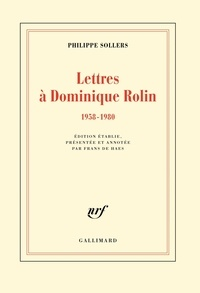 Philippe Sollers - Lettres à Dominique Rolin (1958-1980).