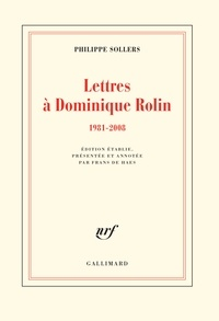 Philippe Sollers - Lettres à Dominique Rolin - 1981-2008.