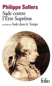 Philippe Sollers - Sade contre l'Etre suprême - Précédé de Sade dans le temps.