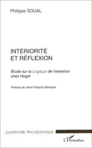 Philippe Soual - Intériorité et réflexion. - Etude sur la Logique de l'essence chez Hegel.
