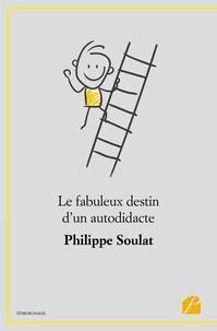 Philippe Soulat - Le fabuleux destin d'un autodidacte.