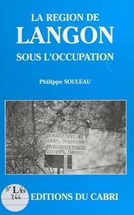 Philippe Souleau - La Région de Langon sous l'Occupation.