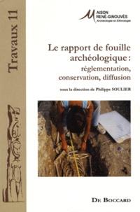Philippe Soulier - Le rapport de fouille archéologique - Réglementation, conservation, diffusion.