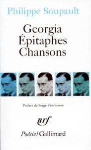 Philippe Soupault - Georgia. Épitaphes. Chansons - Et autres poèmes.