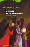 Philippe Soupault et Ré Soupault - L'étoile et le nénuphar - Et autres contes.