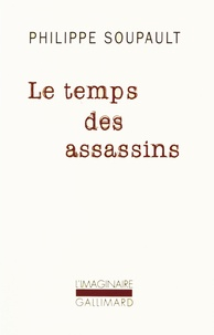Philippe Soupault - Le temps des assassins.