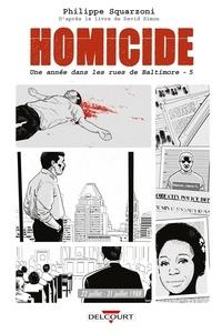 Philippe Squarzoni - Homicide Tome 5 : 22 juillet - 31 décembre 1988 - Une année dans les rues de Baltimore.