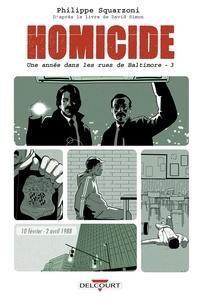 Philippe Squarzoni - Homicide, une année dans les rues de Baltimore T03 - 10 février - 2 avril 1988.