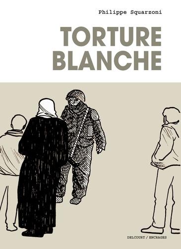 Philippe Squarzoni - Torture blanche.