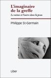Philippe St-Germain - L'imaginaire de la greffe - Le même et l'autre dans la peau.