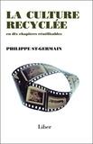 Philippe St-Germain - La culture recyclée en dix chapitres réutilisables.