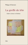 Philippe St-Germain - La greffe de tête - Entre science et fiction.