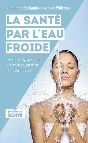 La santé par l'eau froide. Ses vertus dynamisantes, préventives, curatives et régénératrices