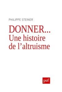 Philippe Steiner - Donner... - Une histoire de l'altruisme.
