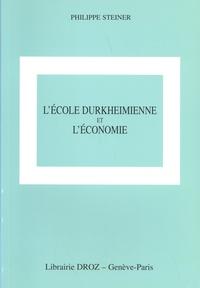 Philippe Steiner - L'école durkheimienne et l'économie - Sociologie, religion et connaissance.