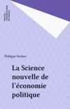 Philippe Steiner - La science nouvelle de l'économie politique.