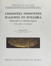 Philippe Stern et  Collectif - Colonnes indiennes d'Ajantâ et d'Ellora - Évolution et répercussions. Styles gupta et post-gupta.
