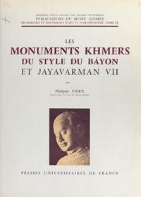 Philippe Stern et  Musée Guimet - Les monuments khmers du style du Bàyon et Jayavarman VII.