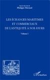 Philippe Sturmel - Les échanges maritimes et commerciaux de l'Antiquité à nos jours - Volume 1.