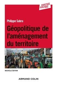 Philippe Subra - Géopolitique de l'aménagement du territoire - 3e éd..