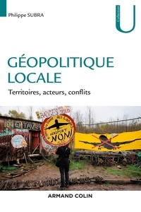Philippe Subra - Géopolitique locale - Territoires, acteurs, conflits.