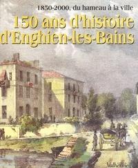 Philippe Sueur - 150 ans d'histoire d'Enghien-les-Bains.
