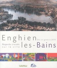 Philippe Sueur et Marie-France Chabanel - Enghien-les-Bains - Regards croisés sur la ville, des origines à 2010.