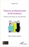 Philippe Suné et Mokhtar Kaddouri - Tuteurs professionnels et formateurs - Travail en clair-obscur en soins infirmiers.