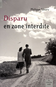 Philippe Tabary - Disparu en zone interdite.