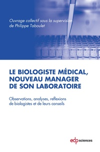 Le biologiste médical, nouveau manager de son laboratoire - Observations, analyses, réflexions de biologistes et de leur conseils.pdf