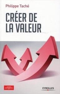 Créer de la valeur - Philippe Taché |