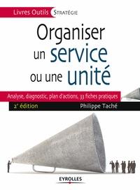 Philippe Taché - Organiser un service ou une unité - Analyse, diagnostic, plan d'actions : 35 fiches pratiques.