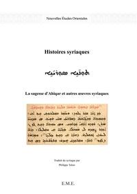 Philippe Talon - Histoires syriaques - La sagesse d'Ahiqar et autres oeuvres syriaques.