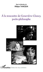Philippe Tancelin - A la rencontre de Geneviève Clancy, poète-philosophe.